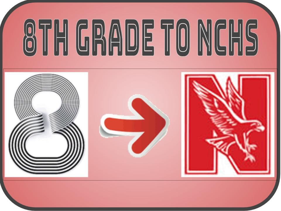 8th Grade to NCHS transition